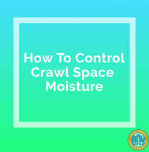 How To control crawl space moisture